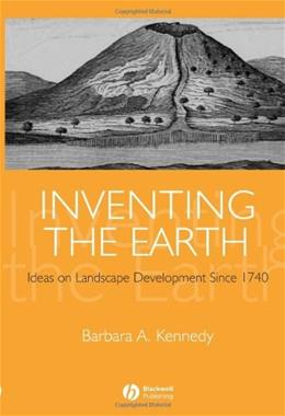 Inventing the Earth: Ideas on Landscape Development Since 1740, by Kennedy 9781405101882
