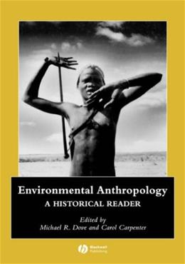 Environmental Anthropology: A Historical Reader, by Dove 9781405111256
