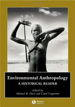 Environmental Anthropology: A Historical Reader, by Dove 9781405111379