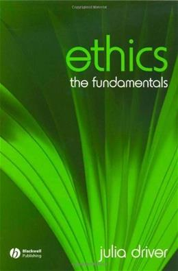 Ethics: The Fundamentals, by Driver 9781405111546