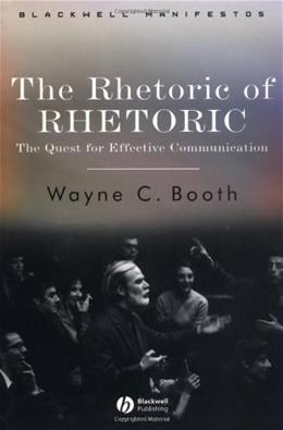 Rhetoric of Rhetoric: The Quest for Effective Communication, by Booth 9781405112376