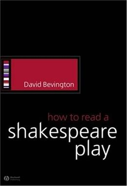 How to Read a Shakespeare Play, by Bevington 9781405113960