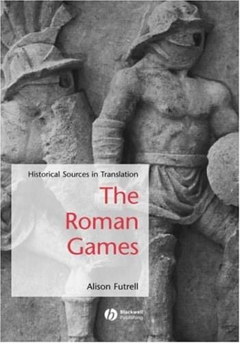 Roman Games: Historical Sources in Translation, by Futrell 9781405115681