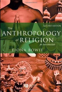 Anthropology of Religion: An Introduction, by Bowie, 2nd Edition 9781405121057