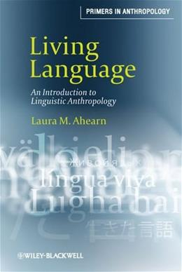 Living Language: An Introduction to Linguistic Anthropology 1 9781405124416