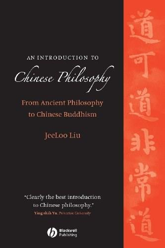 Introduction to Chinese Philosophy: From Ancient Philosophy to Chinese Buddhism, by Liu 9781405129503