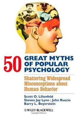 50 Great Myths of Popular Psychology: Shattering Widespread Misconceptions about Human Behavior, by Lilienfield 9781405131117
