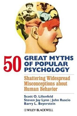 50 Great Myths of Popular Psychology: Shattering Widespread Misconceptions about Human Behavior, by Lilienfeld 9781405131124