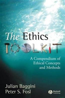 Ethics Toolkit: A Compendium of Ethical Concepts and Methods, by Baggini 9781405132312
