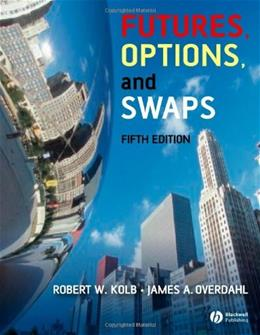 Futures, Options, And Swaps, by Kolb, 5th Edition 9781405150491