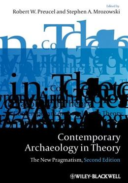 Contemporary Archaeology in Theory: The New Pragmatism, by Preucel, 2nd Edition 9781405158534