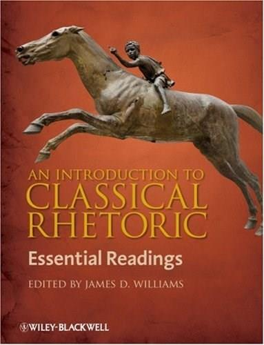 Introduction to Classical Rhetoric: Essential Readings, by Williams 9781405158602