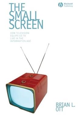 The Small Screen: How Television Equips Us to Live in the Information Age 1 9781405161558
