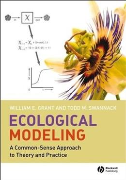 Ecological Modeling: A Common-Sense Approach to Theory and Practice, by Grant 9781405161688