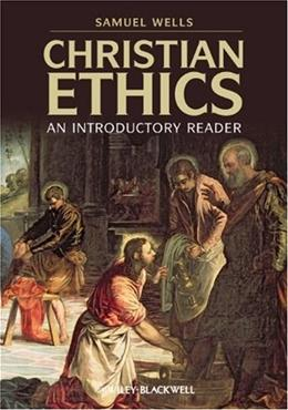 Christian Ethics: An Introductory Reader, by Wells 9781405168878