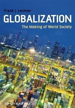 Globalization: The Making of World Society, by Lechner 9781405169059
