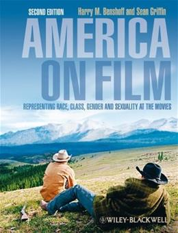 America on Film: Representing Race, Class, Gender, and Sexuality at the Movies, by Benshoff, 2nd Edition 9781405170550