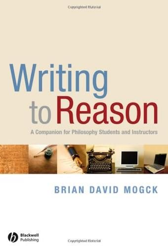 Writing to Reason: A Companion for Philosophy Students and Instructors, by Mogck 9781405170994