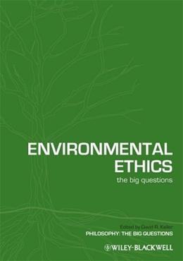 Environmental Ethics: The Big Questions, by Keller 9781405176385