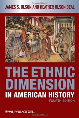 Ethnic Dimension in American History, by Olson, 4th Edition 9781405182515
