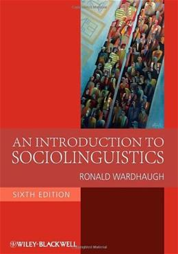 Introduction to Sociolinguistics, by Wardhaugh, 6th Edition 9781405186681