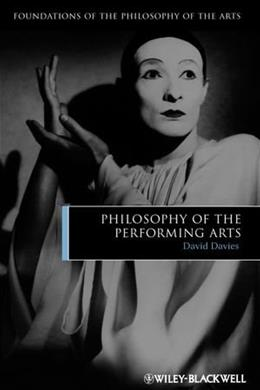 Philosophy of the Performing Arts, by Davies 9781405188036