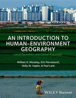 Introduction to Human-Environment Geography: Local Dynamics and Global Processes, by Moseley 9781405189316