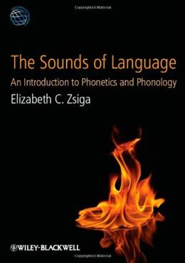 Sounds of Language: An Introduction to Phonetics and Phonology, by Zsiga 9781405191036