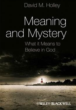 Meaning and Mystery: What It Means To Believe in God, by Holley 9781405193443