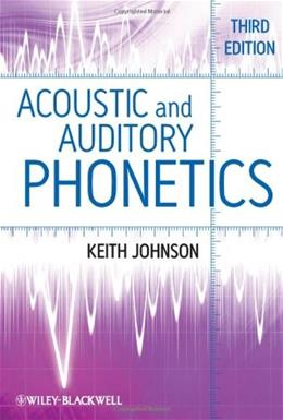 Acoustic and Auditory Phonetics, by Johnson, 3rd Edition 9781405194662