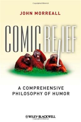 Comic Relief: A Comprehensive Philosophy of Humor, by Morreall 9781405196123