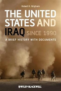 United States and Iraq Since 1990: A Brief History with Documents, by Brigham 9781405198998