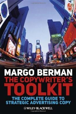 Copywriters Toolkit: The Complete Guide to Strategic Advertising Copy, by Berman 9781405199537