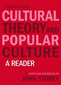 Cultural Theory and Popular Culture: A Reader, by Storey, 4th Edition 9781405874212