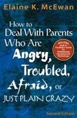 How to Deal With Parents Who Are Angry, Troubled, Afraid, or Just Plain Crazy, by McEwan, 2nd Edition 9781412904445