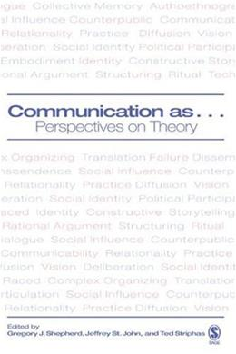 Communication As: Perspectives on Theory, by Shepherd 9781412906586