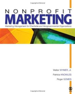 Nonprofit Marketing: Marketing Management for Charitable and Nongovernmental Organizations, by Wymer 9781412909235