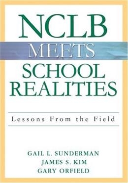 NCLB Meets School Realities: Lessons From the Field, by Sunderman 9781412915557
