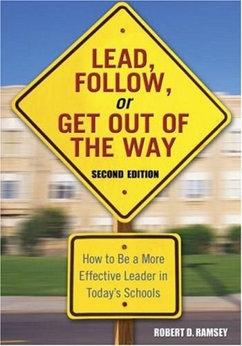 Lead, Follow, Or Get Out Of The Way: How to Be a More Effective Leader in Today
