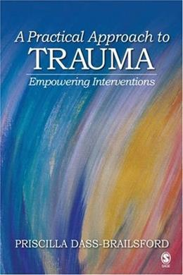 Practical Approach to Trauma: Empowering Interventions, by Dass-Brailsford 9781412916387