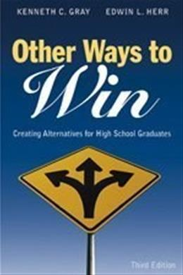 Other Ways to Win: Creating Alternatives for High School Graduates, by Gray, 3rd Edition 9781412917810
