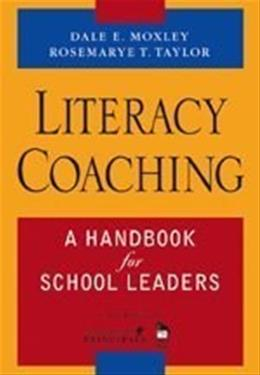 Literacy Coaching: A Handbook for School Leaders, by Moxley 9781412926331