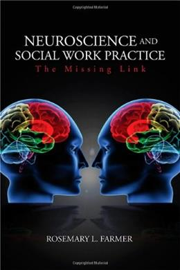 Neuroscience and Social Work Practice: The Missing Link, by Farmer 9781412926980