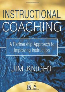 Instructional Coaching: A Partnership Approach to Improving Instruction, by Knight 9781412927246