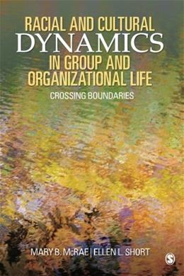 Racial and Cultural Dynamics in Group and Organizational Life: Crossing Boundaries, by Mcrae 9781412939867