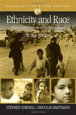 Ethnicity and Race: Making Identities in a Changing World, by Cornell, 2nd Edition 9781412941105