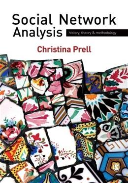 Social Network Analysis: History, Theory and Methodology, by Prell 9781412947152