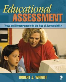 Educational Assessment: Tests and Measurements in the Age of Accountability, by Wright 9781412949170