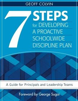 7 Steps for Developing a Proactive Schoolwide Discipline Plan: A Guide for Principals and Leadership Teams, by Colvin 9781412950985