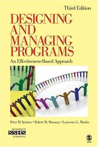 Designing and Managing Programs: An Effectiveness-Based Approach, by Kettner, 3rd Edition 9781412951944